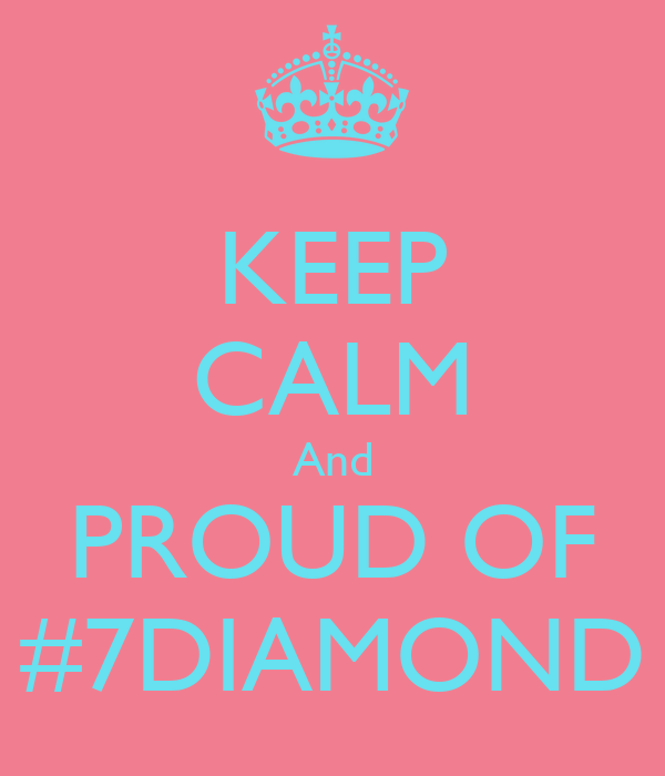 KEEP CALM And PROUD OF #7DIAMOND