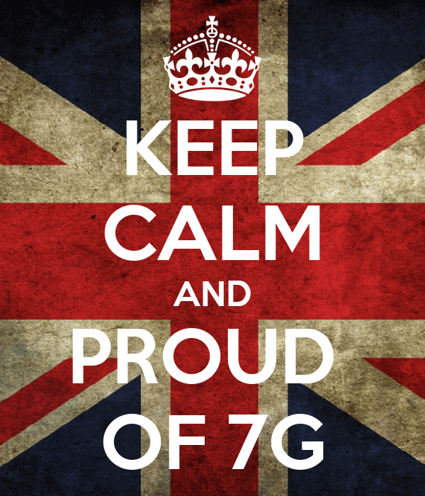 KEEP CALM AND PROUD  OF 7G