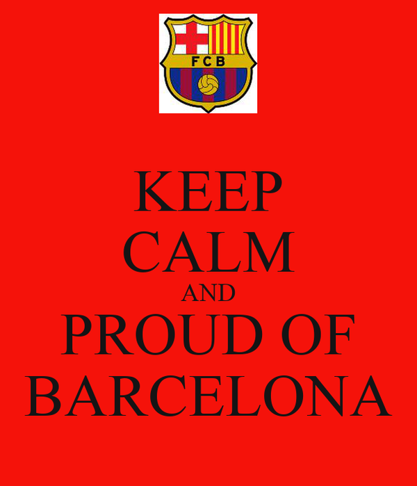 KEEP CALM AND PROUD OF BARCELONA