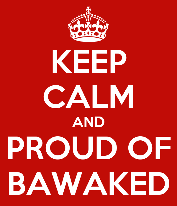 KEEP CALM AND PROUD OF BAWAKED