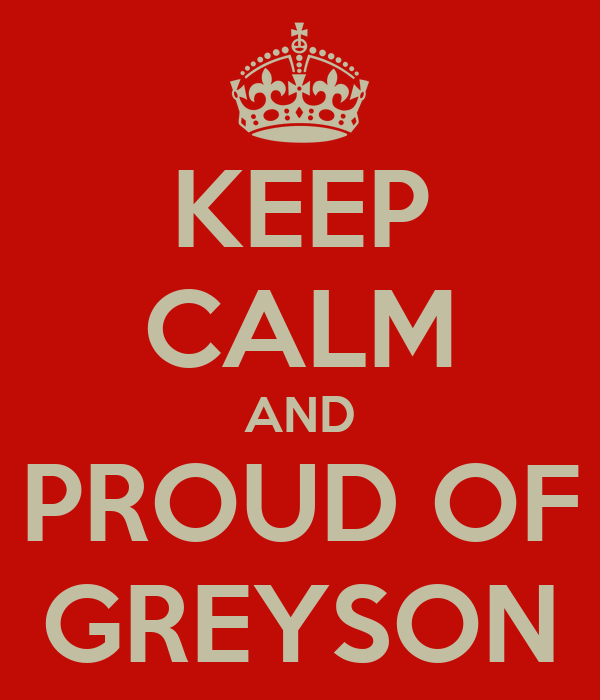 KEEP CALM AND PROUD OF GREYSON