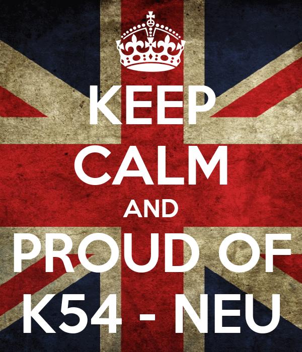 KEEP CALM AND PROUD OF K54 - NEU