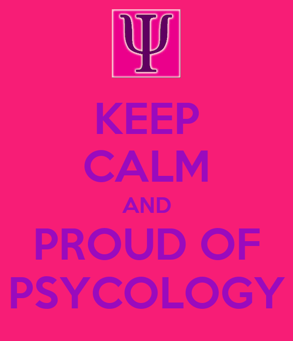 KEEP CALM AND PROUD OF PSYCOLOGY