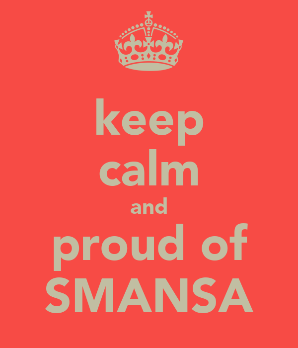 keep calm and proud of SMANSA
