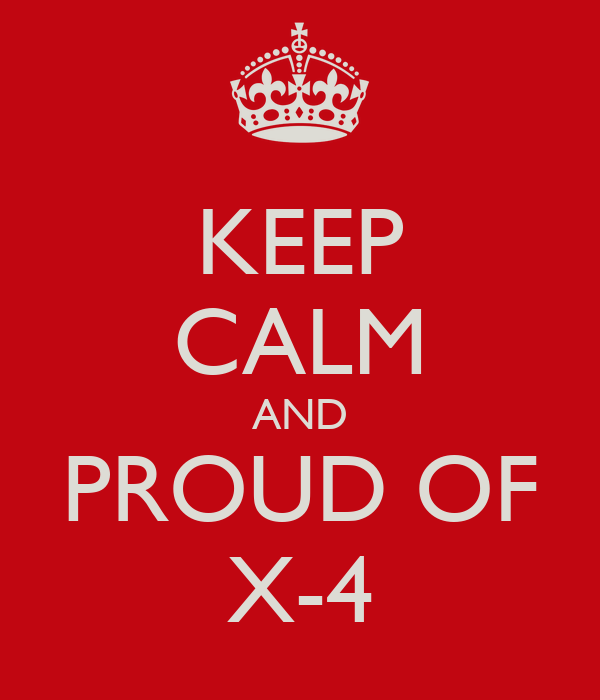 KEEP CALM AND PROUD OF X-4