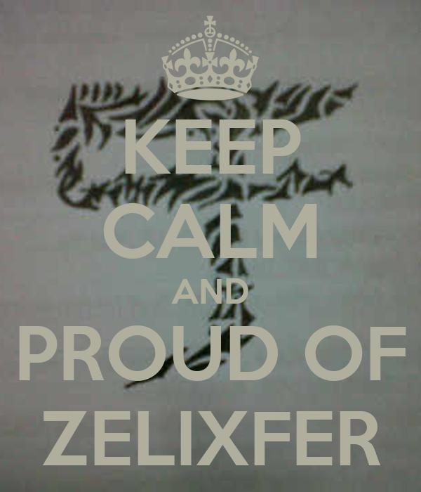 KEEP CALM AND PROUD OF ZELIXFER