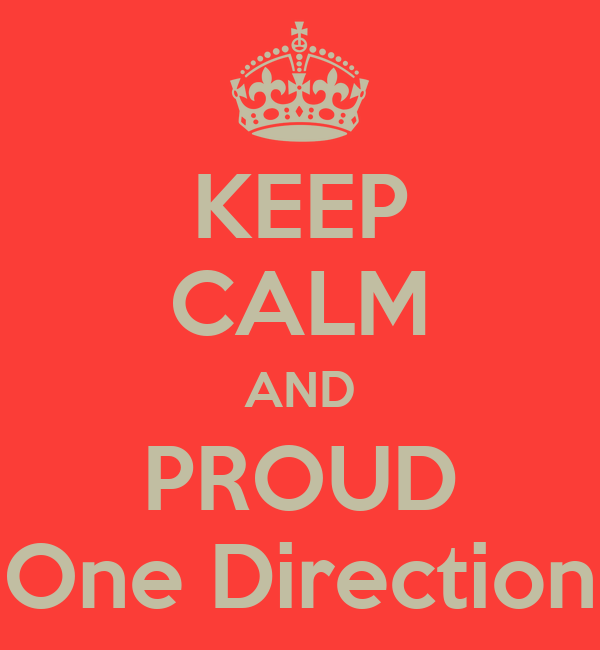 KEEP CALM AND PROUD One Direction