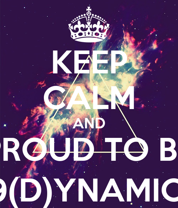 KEEP CALM AND PROUD TO BE 9(D)YNAMIC!