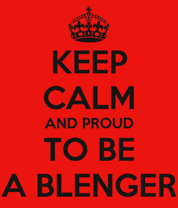 KEEP CALM AND PROUD TO BE A BLENGER