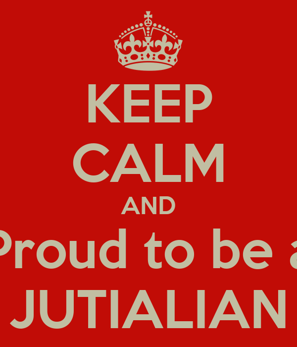 KEEP CALM AND Proud to be a JUTIALIAN