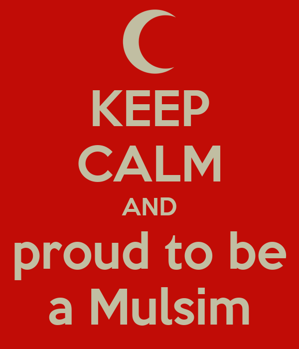 KEEP CALM AND proud to be a Mulsim
