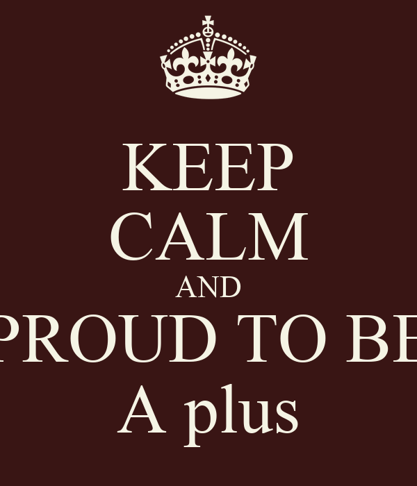 KEEP CALM AND PROUD TO BE A plus