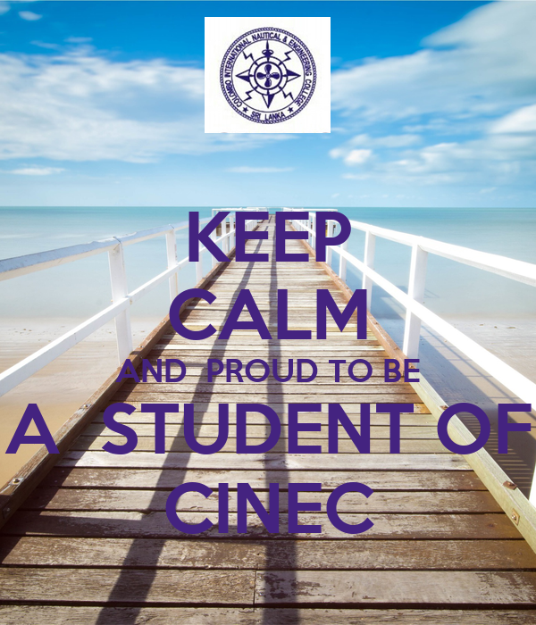 KEEP CALM AND  PROUD TO BE A  STUDENT OF CINEC