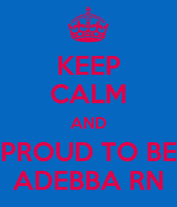KEEP CALM AND PROUD TO BE ADEBBA RN