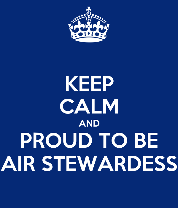 KEEP CALM AND PROUD TO BE AIR STEWARDESS