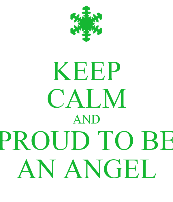 KEEP CALM AND PROUD TO BE AN ANGEL