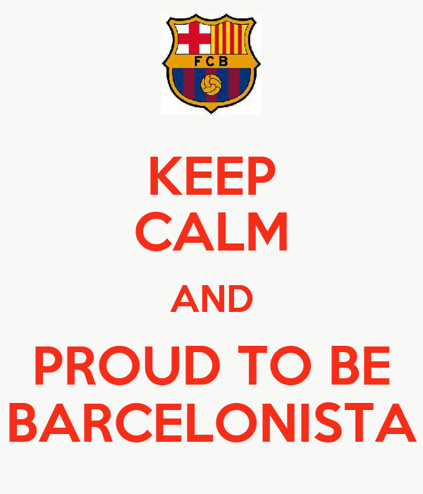 KEEP CALM AND PROUD TO BE BARCELONISTA