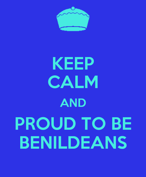 KEEP CALM AND PROUD TO BE BENILDEANS