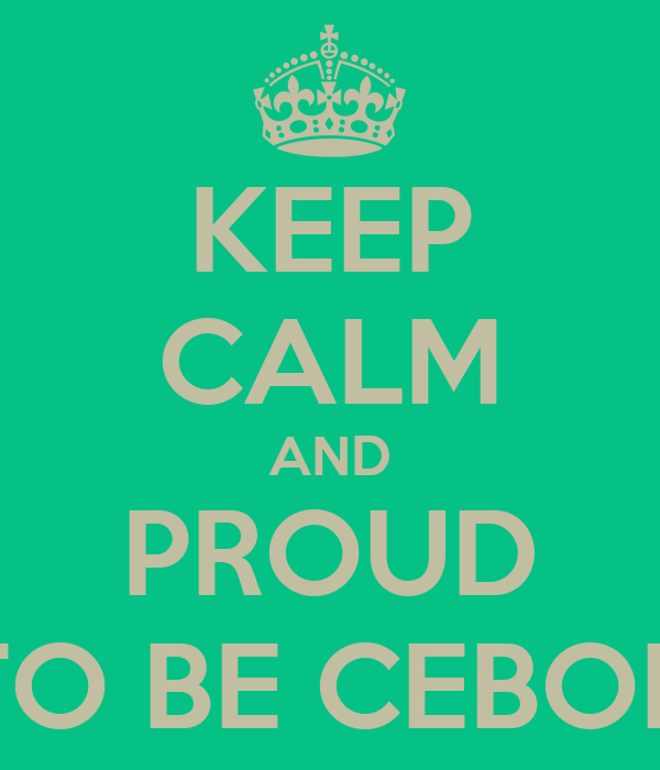 KEEP CALM AND PROUD TO BE CEBOK