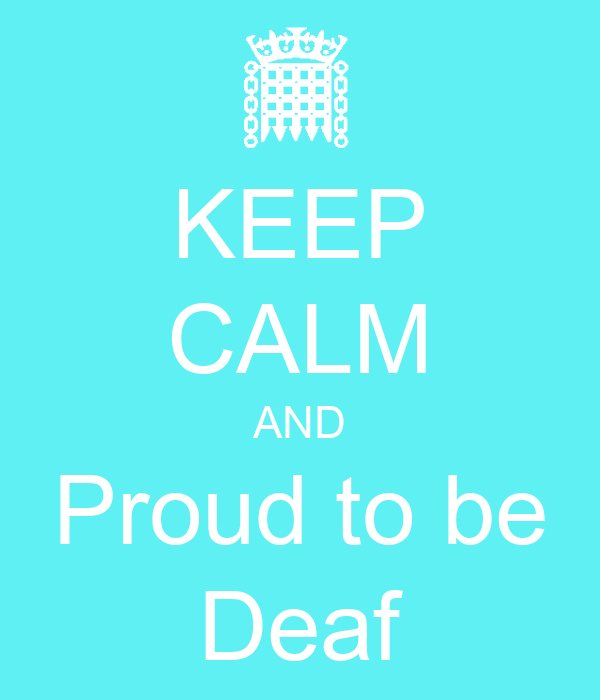 KEEP CALM AND Proud to be Deaf