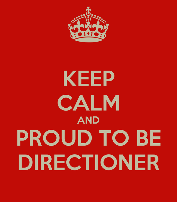 KEEP CALM AND PROUD TO BE DIRECTIONER