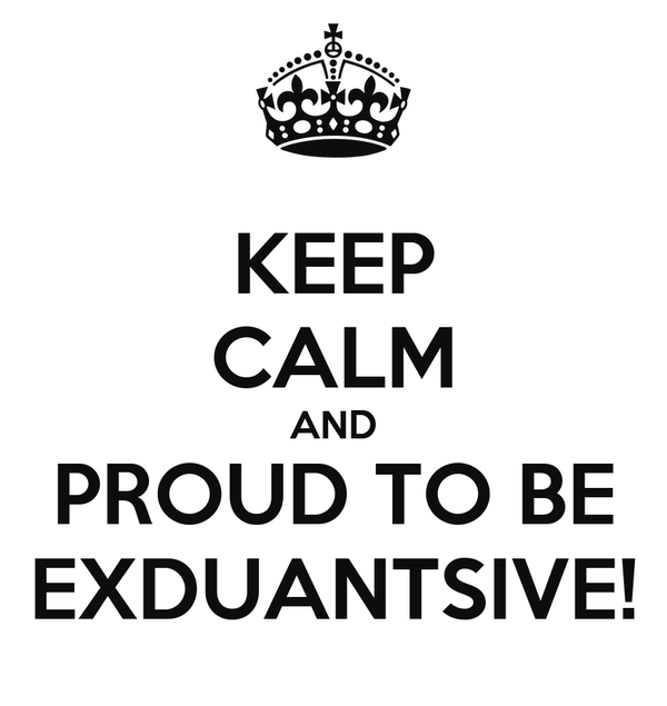 KEEP CALM AND PROUD TO BE EXDUANTSIVE!