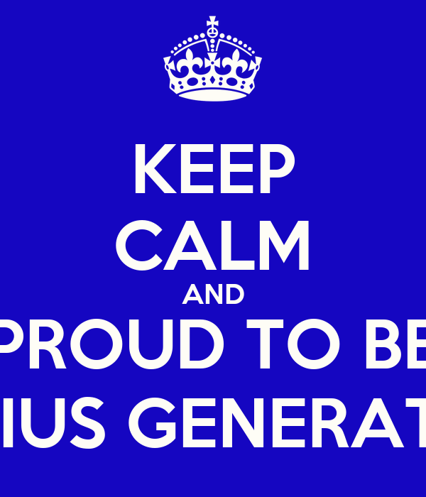 KEEP CALM AND PROUD TO BE GENIUS GENERATION