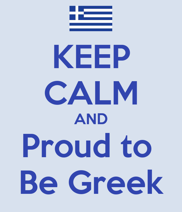 KEEP CALM AND Proud to  Be Greek