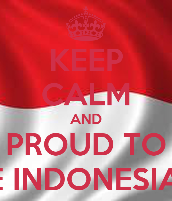 KEEP CALM AND PROUD TO BE INDONESIAN