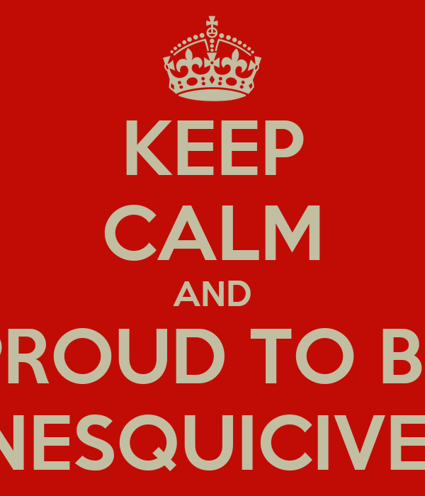 KEEP CALM AND PROUD TO BE INESQUICIVEL
