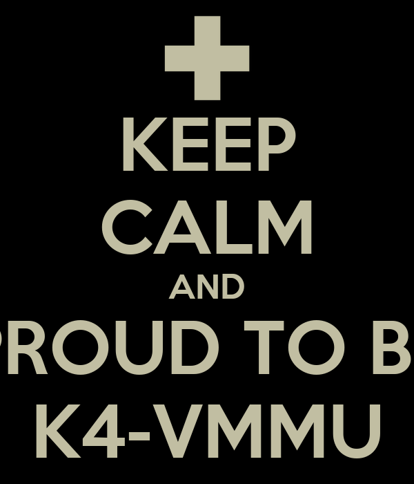 KEEP CALM AND PROUD TO BE K4-VMMU
