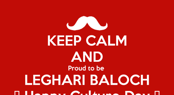KEEP CALM AND Proud to be  LEGHARI BALOCH ❤ Happy Culture Day ❤