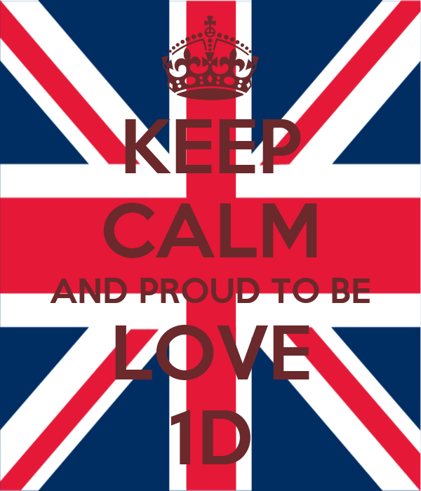 KEEP CALM AND PROUD TO BE LOVE 1D
