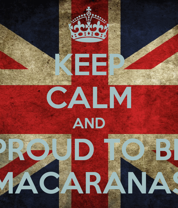 KEEP CALM AND PROUD TO BE MACARANAS