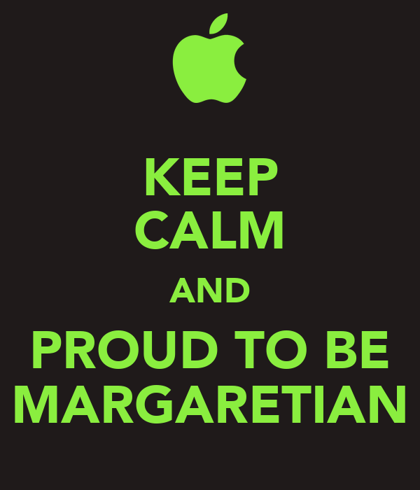 KEEP CALM AND PROUD TO BE MARGARETIAN