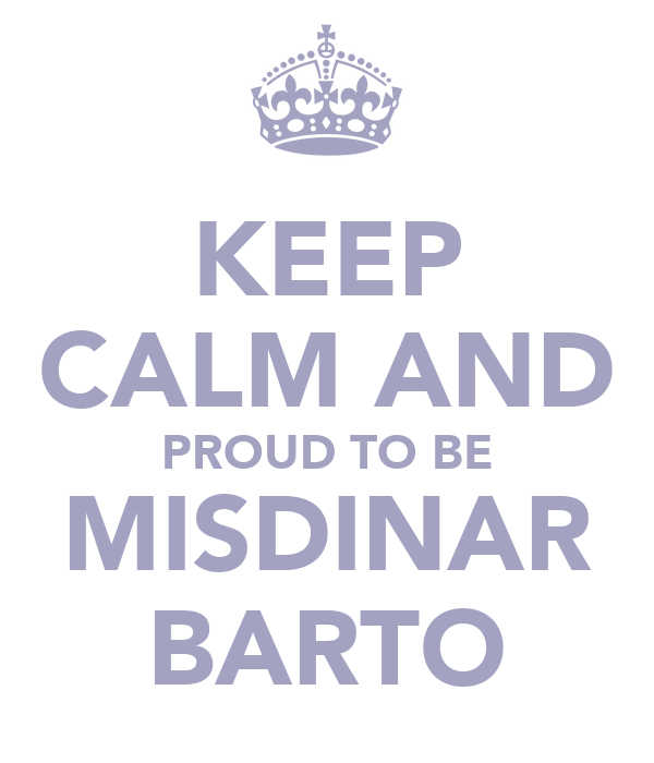 KEEP CALM AND PROUD TO BE MISDINAR BARTO