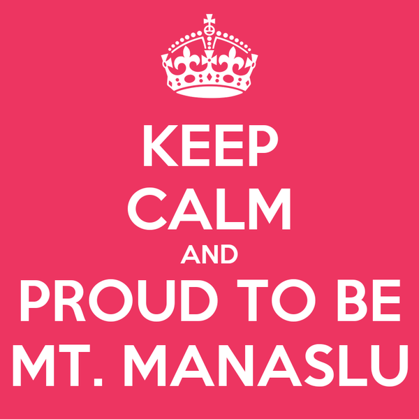 KEEP CALM AND PROUD TO BE MT. MANASLU