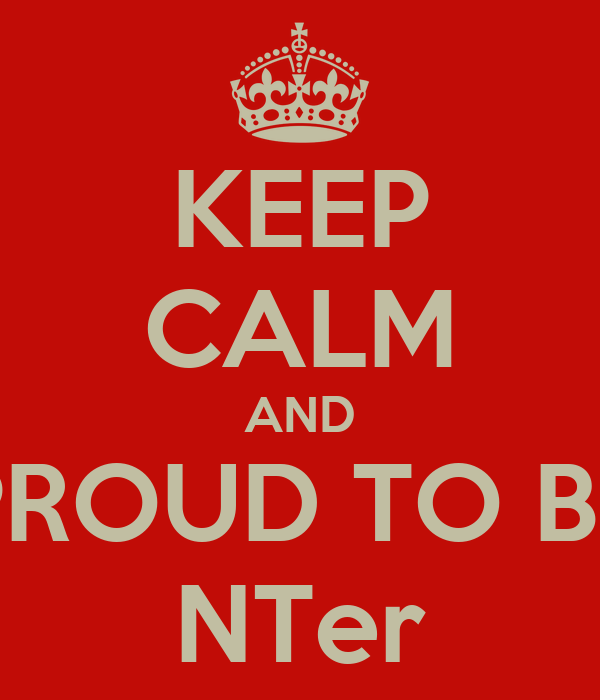 KEEP CALM AND PROUD TO BE NTer