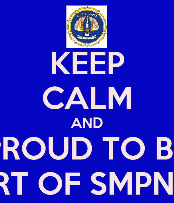 KEEP CALM AND PROUD TO BE PART OF SMPN1Yk