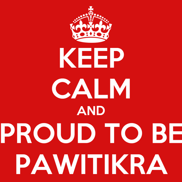 KEEP CALM AND PROUD TO BE PAWITIKRA