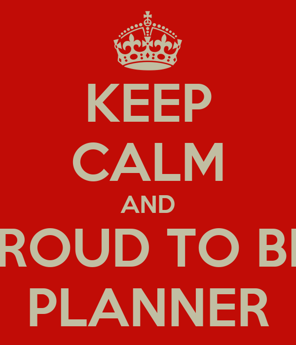 KEEP CALM AND PROUD TO BE  PLANNER