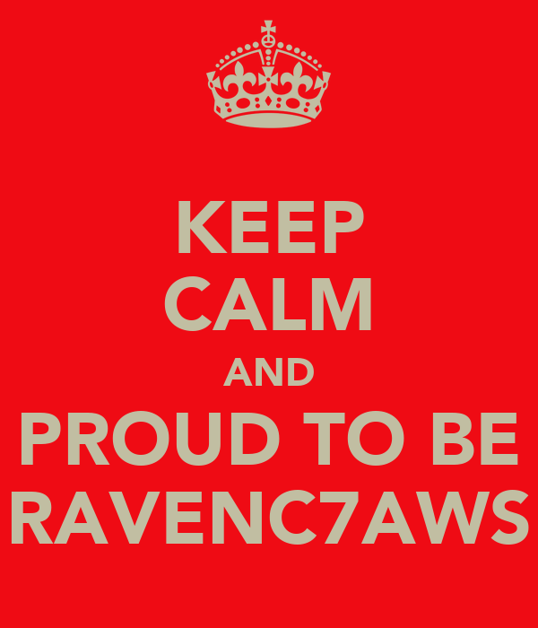 KEEP CALM AND PROUD TO BE RAVENC7AWS