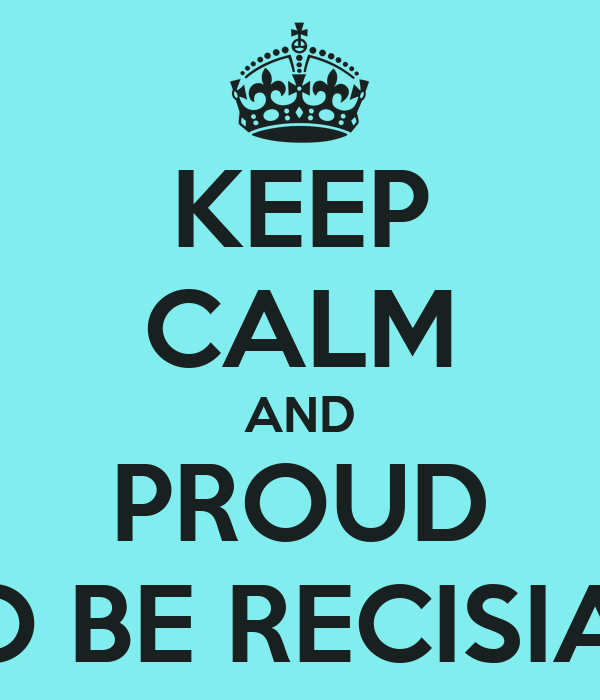 KEEP CALM AND PROUD TO BE RECISIAN