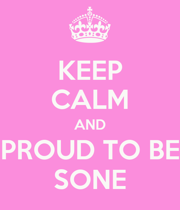 KEEP CALM AND PROUD TO BE SONE