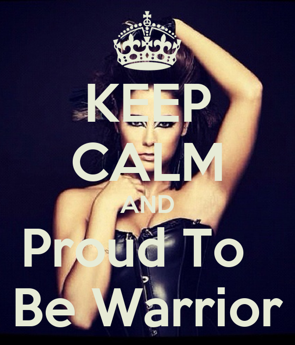 KEEP CALM AND Proud To   Be Warrior