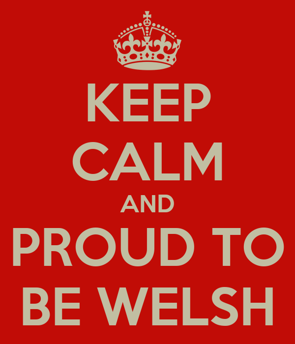 KEEP CALM AND PROUD TO BE WELSH