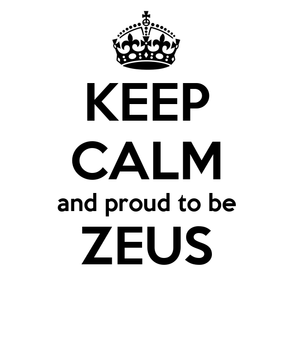 KEEP CALM and proud to be ZEUS
