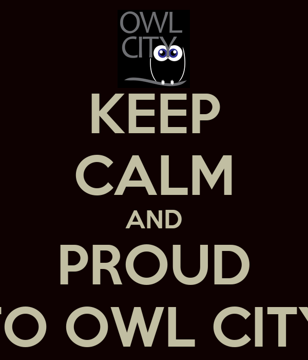 KEEP CALM AND PROUD TO OWL CITY