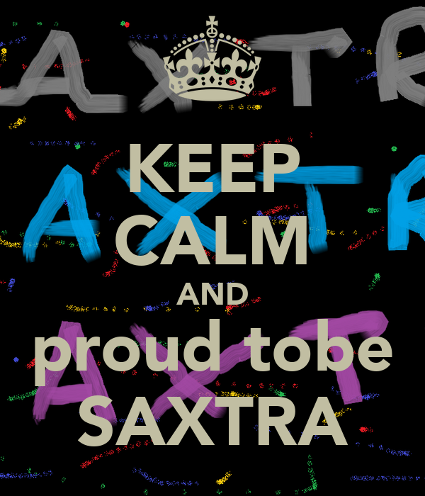 KEEP CALM AND proud tobe SAXTRA