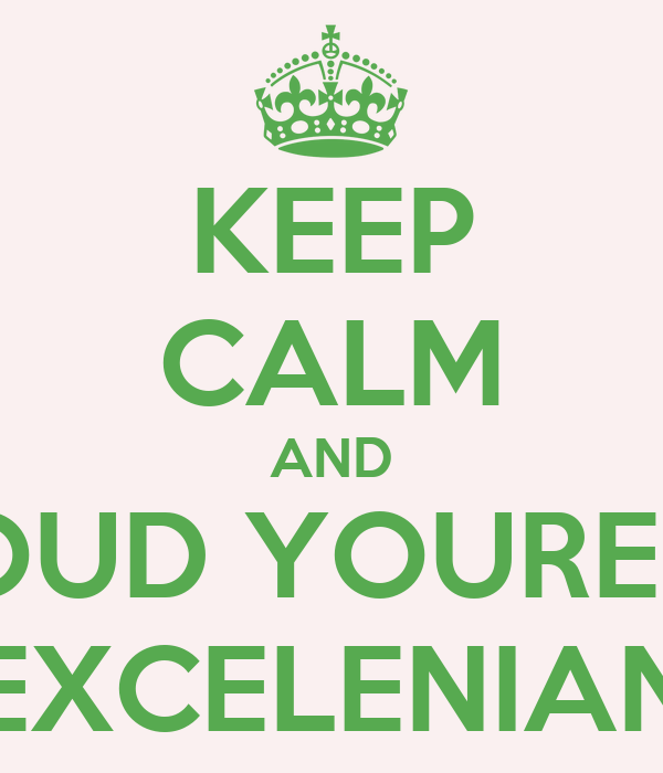 KEEP CALM AND PROUD YOURE AN EXCELENIAN